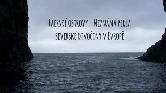 Faerské ostrovy - Neznámá perla severské divočiny v Evropě